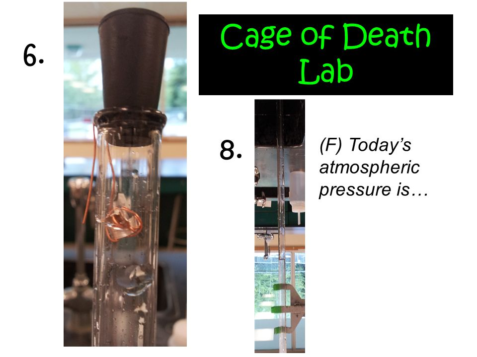 Cage of Death Lab 6. 8. (F) Today's atmospheric pressure is…