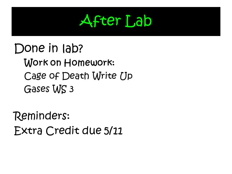 After Lab Done in lab Reminders: Extra Credit due 5/11