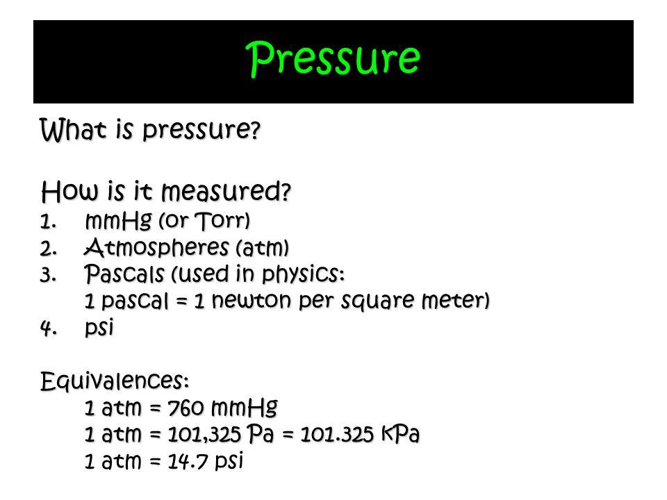 Pressure What is pressure How is it measured mmHg (or Torr)
