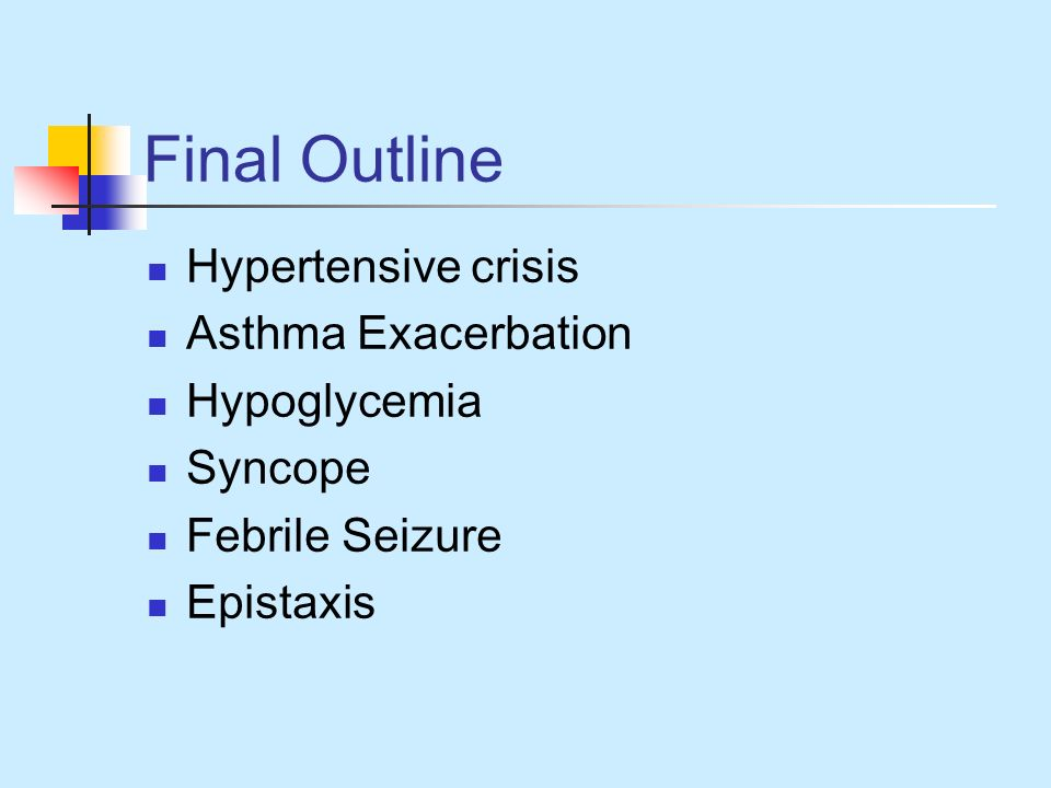 Final Outline Hypertensive crisis Asthma Exacerbation Hypoglycemia