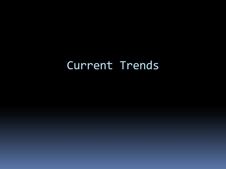 Current Trends