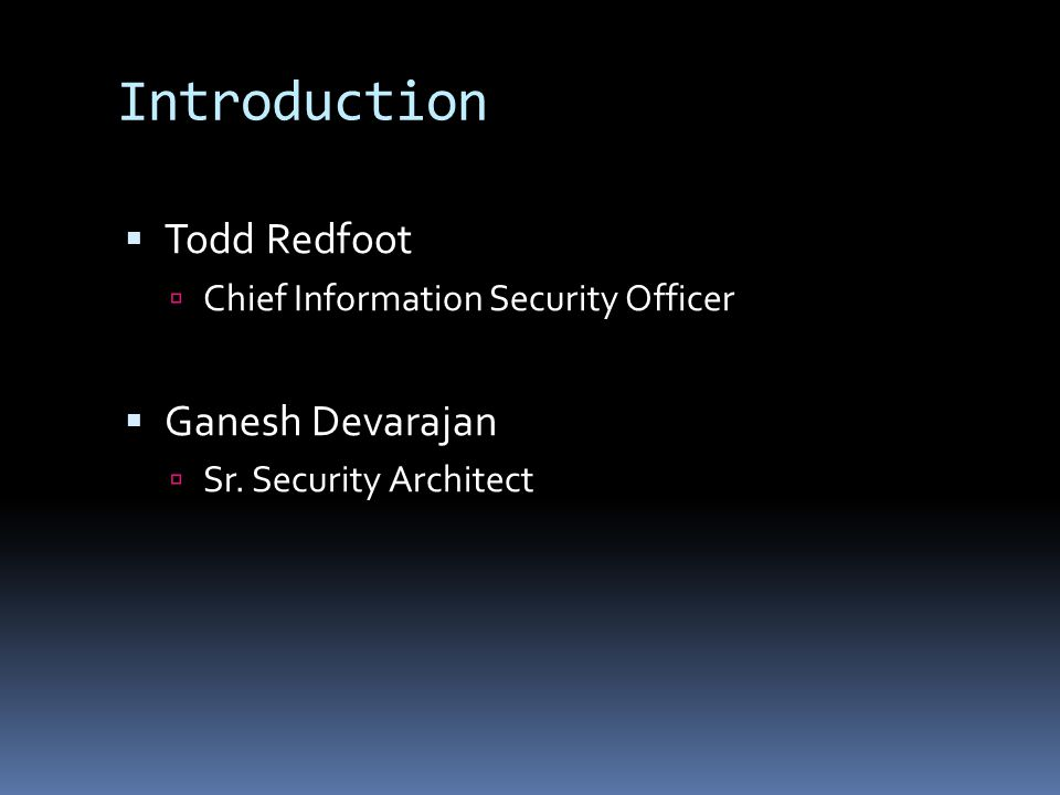 Introduction Todd Redfoot Ganesh Devarajan