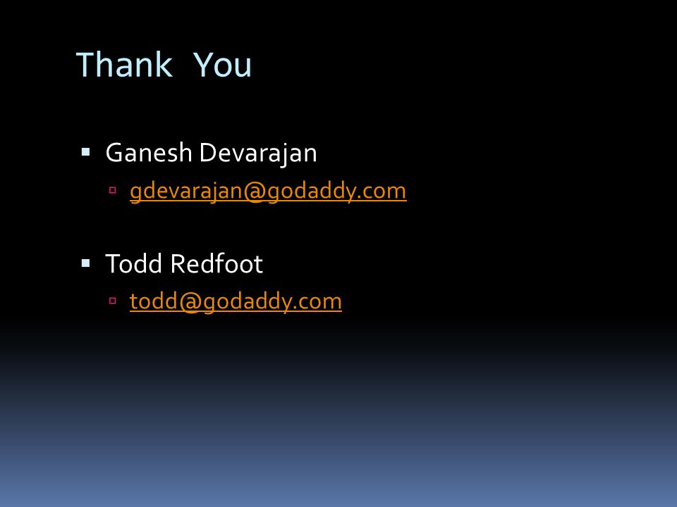 Thank You Ganesh Devarajan Todd Redfoot gdevarajan@godaddy.com