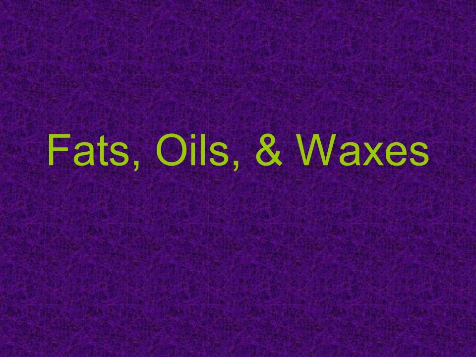 Fats, Oils, & Waxes