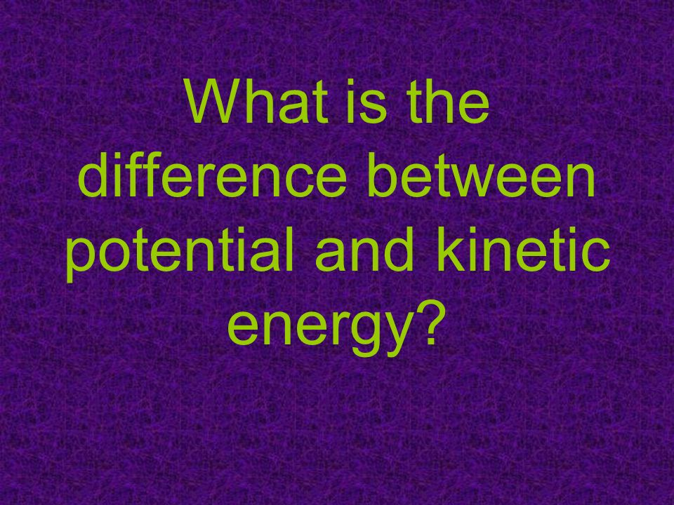 What is the difference between potential and kinetic energy