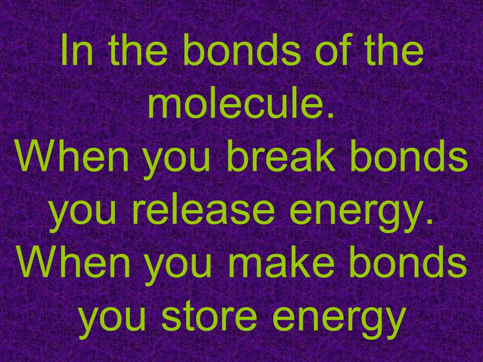 In the bonds of the molecule. When you break bonds you release energy