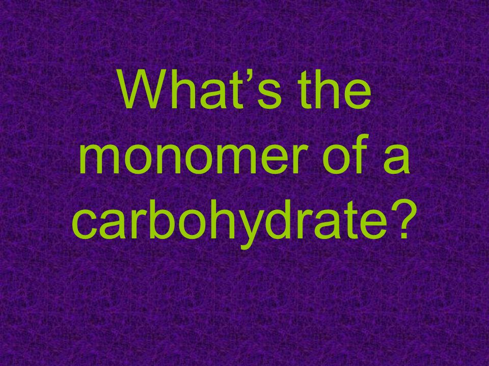 What's the monomer of a carbohydrate