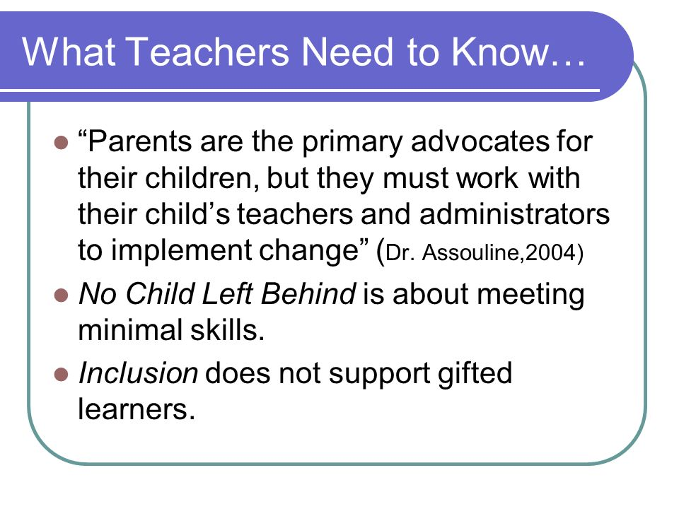 What Teachers Need to Know…