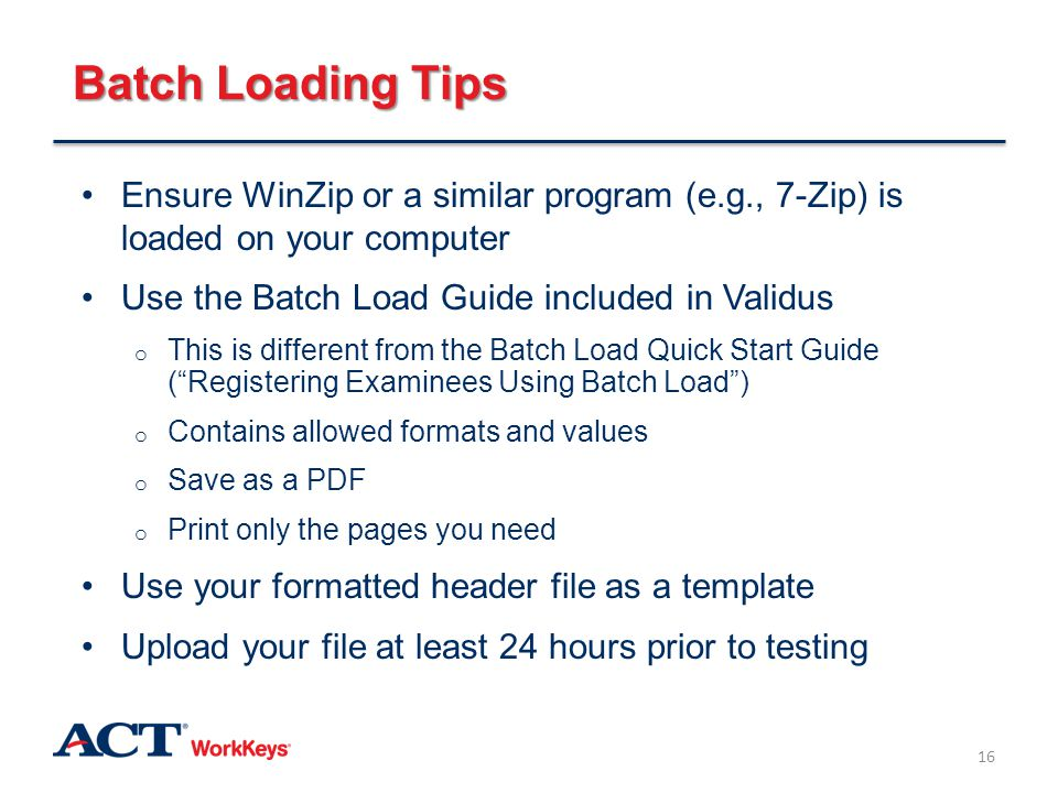 Batch Loading Tips Ensure WinZip or a similar program (e.g., 7-Zip) is loaded on your computer. Use the Batch Load Guide included in Validus.