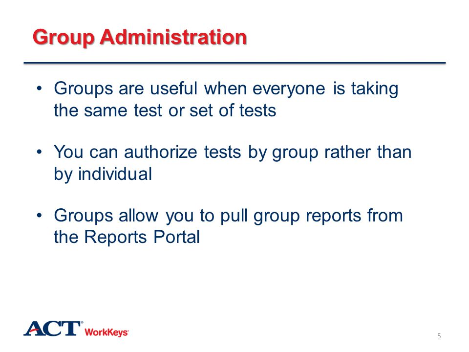 Group Administration Groups are useful when everyone is taking the same test or set of tests.