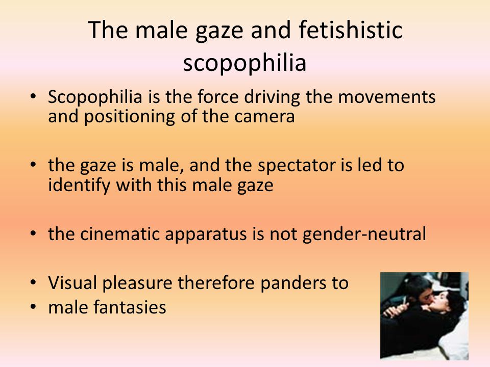 The male gaze and fetishistic scopophilia