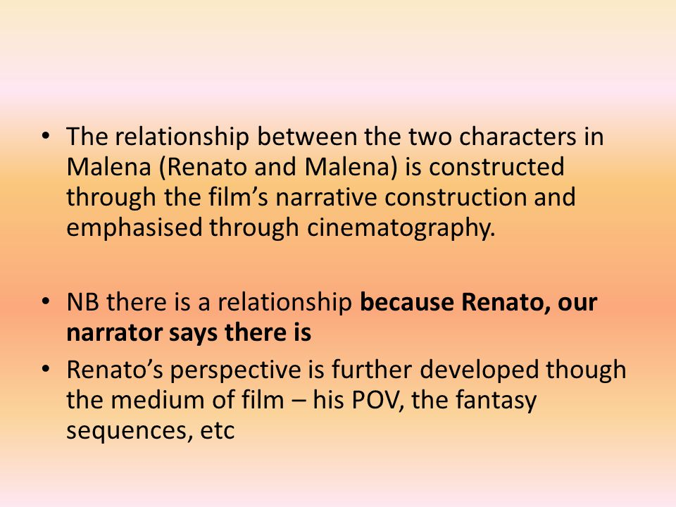 The relationship between the two characters in Malena (Renato and Malena) is constructed through the film's narrative construction and emphasised through cinematography.