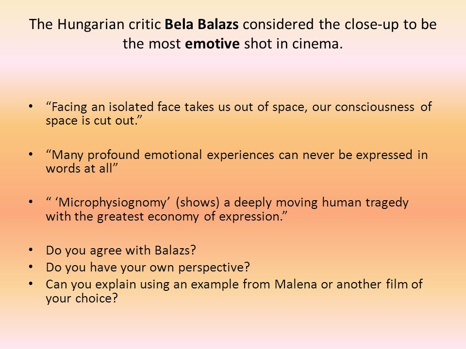 The Hungarian critic Bela Balazs considered the close-up to be the most emotive shot in cinema.