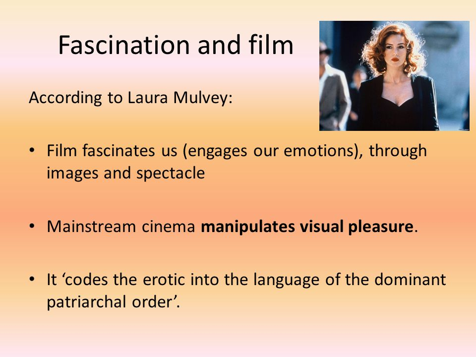 Fascination and film According to Laura Mulvey: