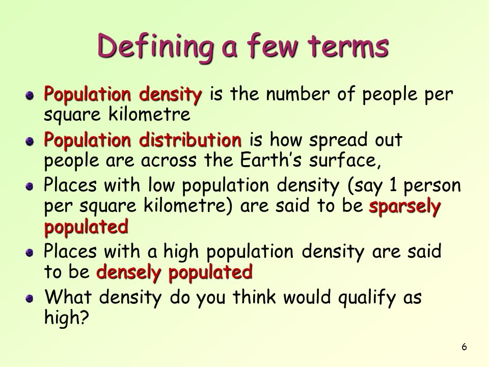 Defining a few terms Population density is the number of people per square kilometre.