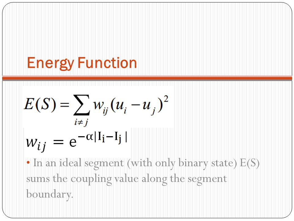 Energy Function In an ideal segment (with only binary state) E(S) sums the coupling value along the segment boundary.
