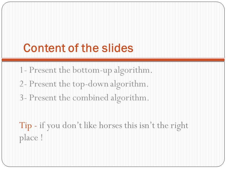 Content of the slides 1- Present the bottom-up algorithm.