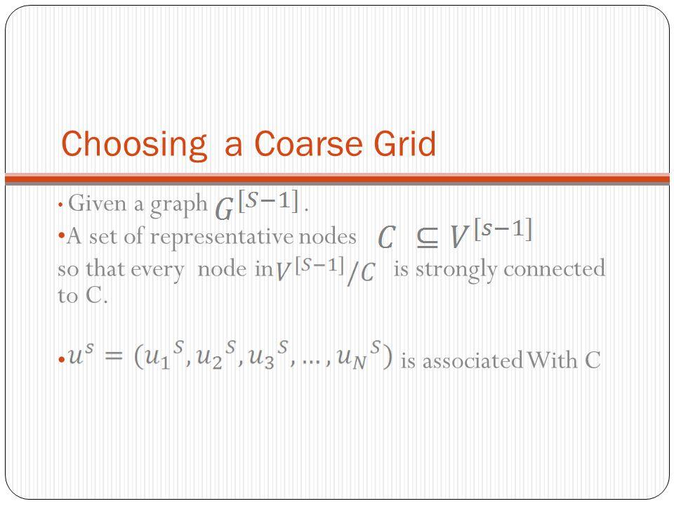 Choosing a Coarse Grid A set of representative nodes