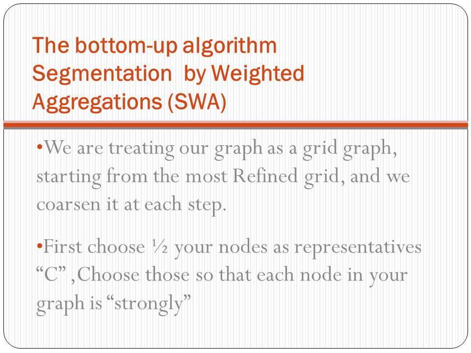 The bottom-up algorithm Segmentation by Weighted Aggregations (SWA)