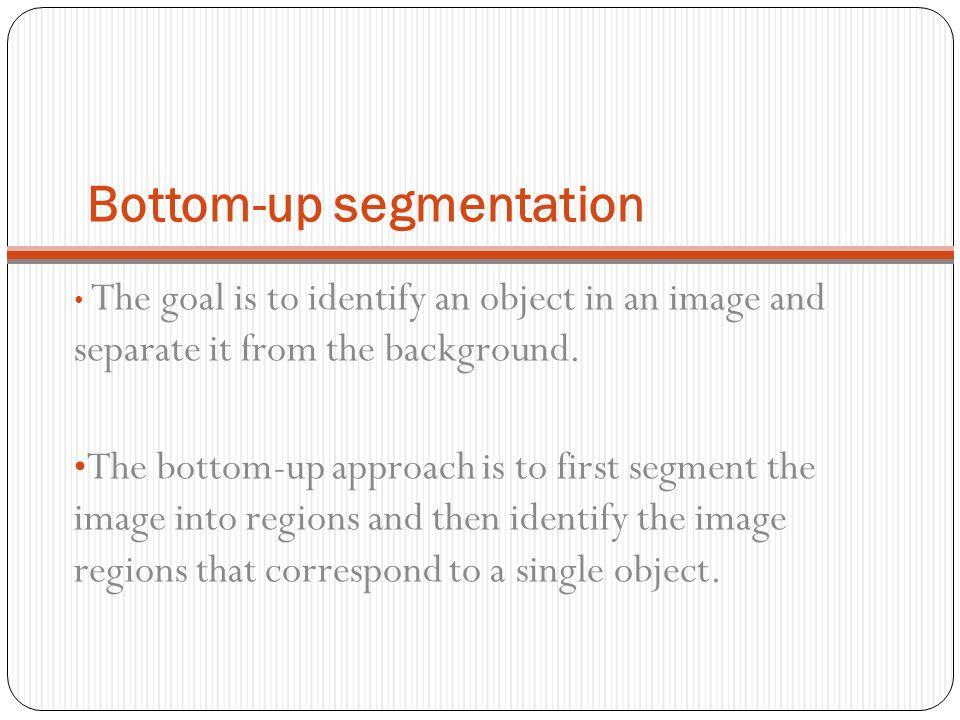 Bottom-up segmentation