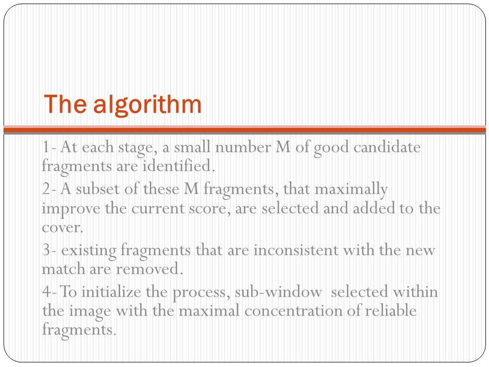 The algorithm 1- At each stage, a small number M of good candidate fragments are identified.