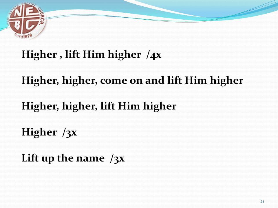 Higher , lift Him higher /4x