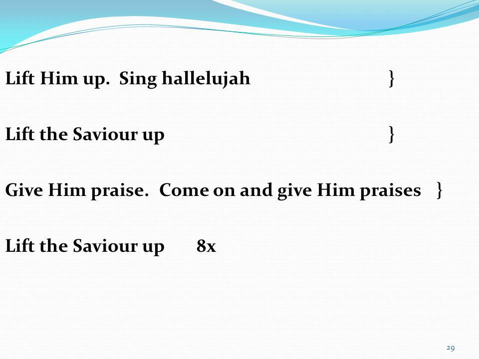 Lift Him up. Sing hallelujah }