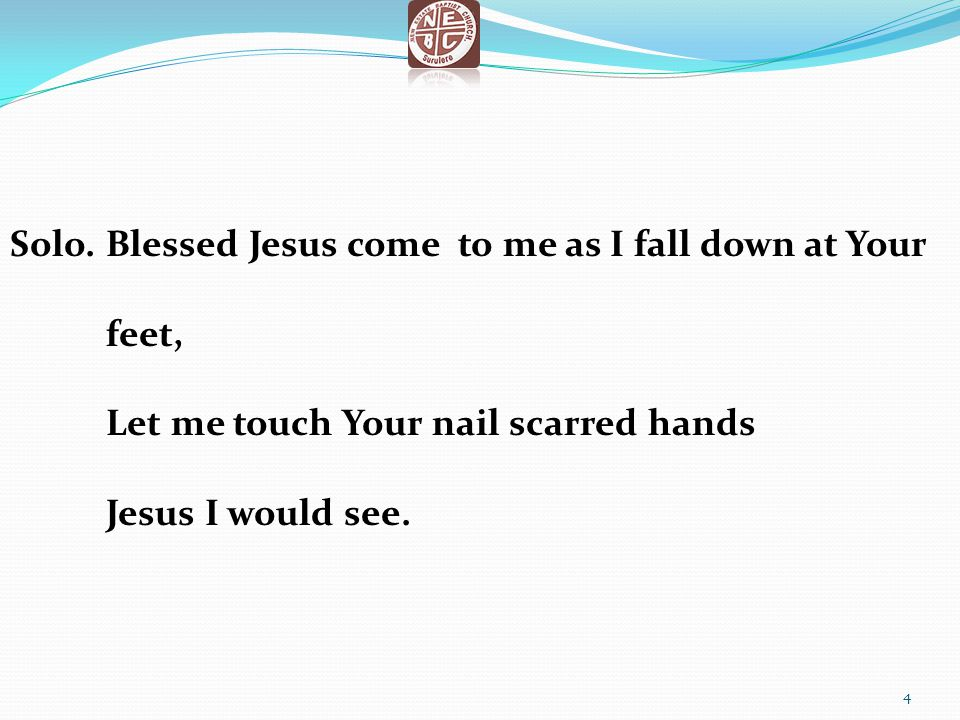 Solo. Blessed Jesus come to me as I fall down at Your feet,