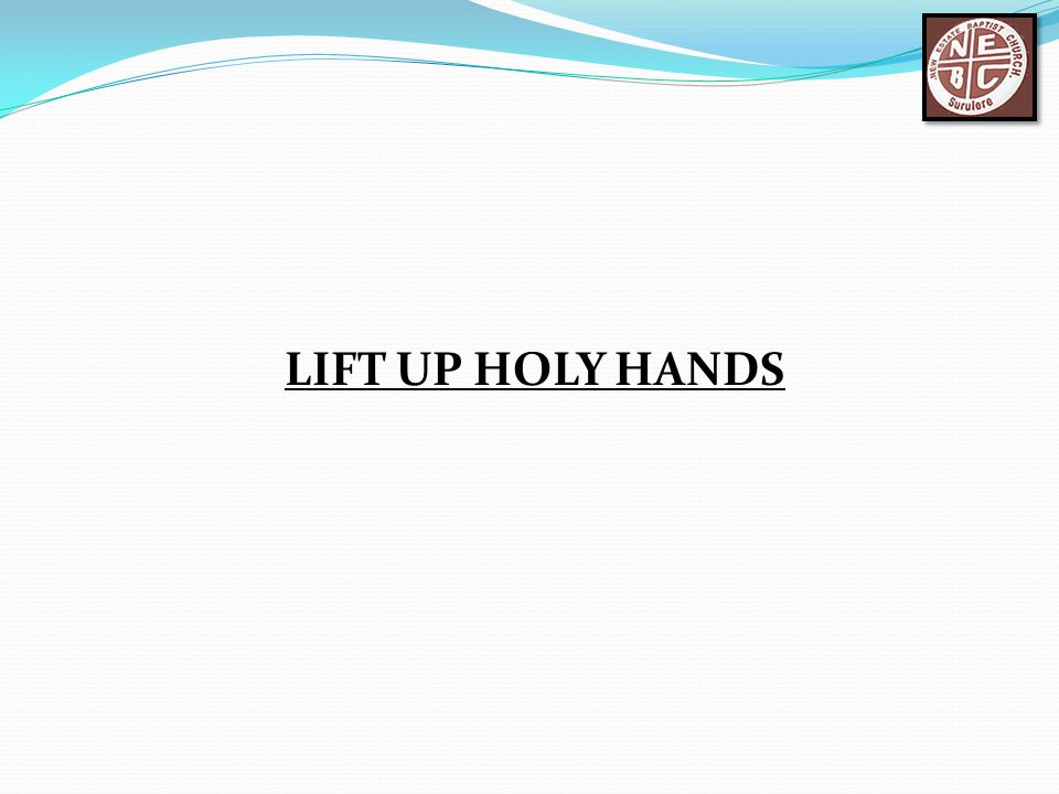 LIFT UP HOLY HANDS