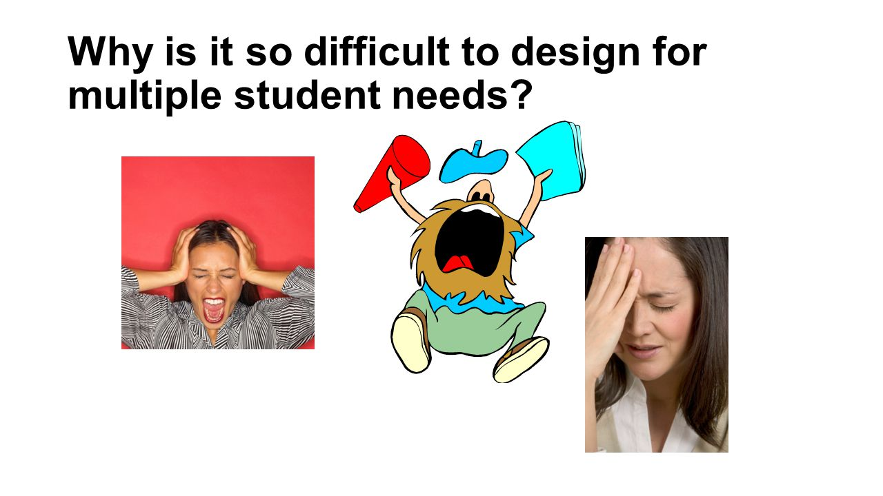 Why is it so difficult to design for multiple student needs