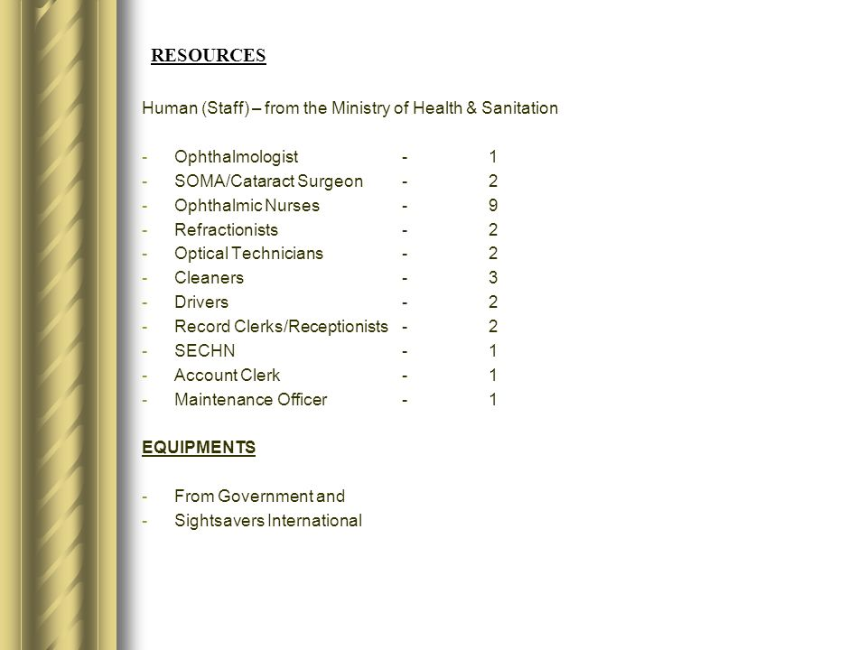 RESOURCES Human (Staff) – from the Ministry of Health & Sanitation