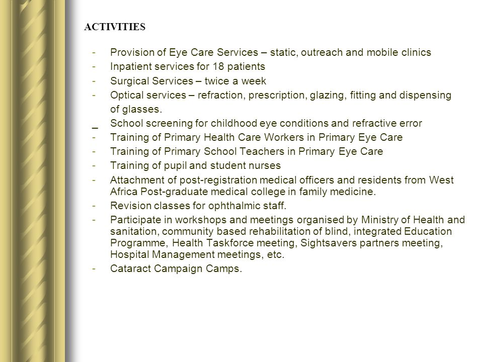ACTIVITIES Provision of Eye Care Services – static, outreach and mobile clinics. Inpatient services for 18 patients.