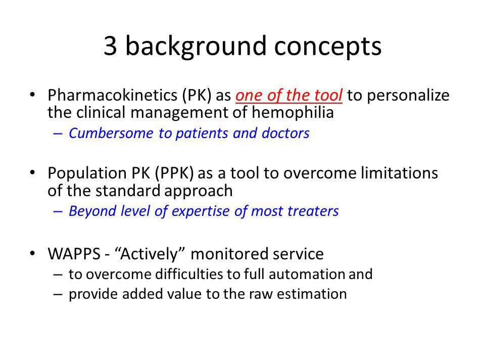 3 background concepts Pharmacokinetics (PK) as one of the tool to personalize the clinical management of hemophilia.