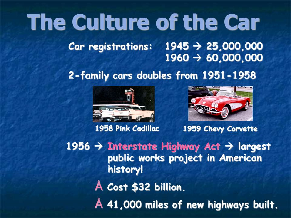 The Culture of the CarCar registrations: 1945  25,000,000 1960  60,000,000.