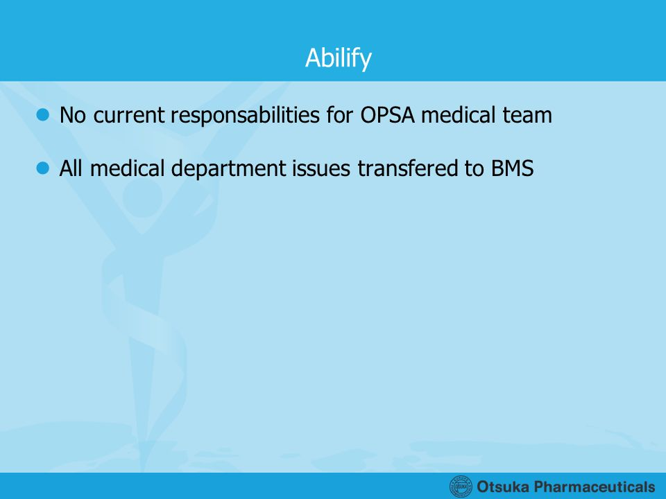 Abilify No current responsabilities for OPSA medical team