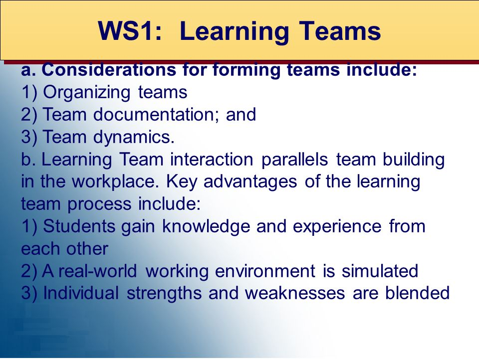 WS1: Learning Teams a. Considerations for forming teams include: