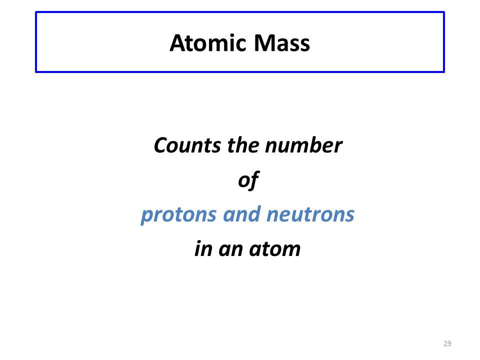 Atomic Mass Counts the number of protons and neutrons in an atom
