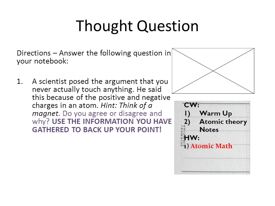 Thought Question Directions – Answer the following question in your notebook: