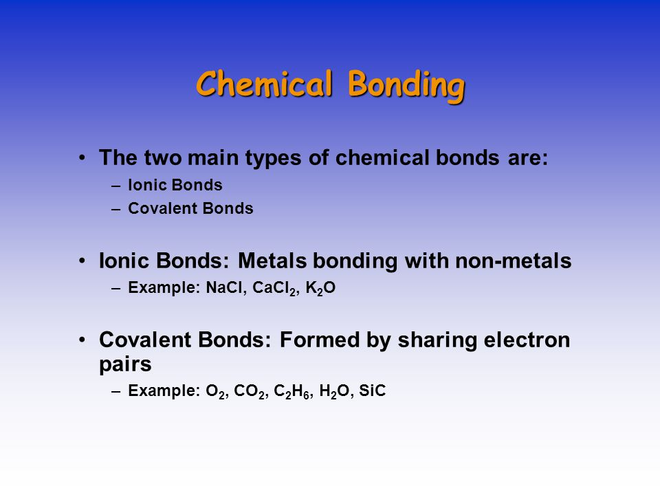 Chemical Bonding The two main types of chemical bonds are: