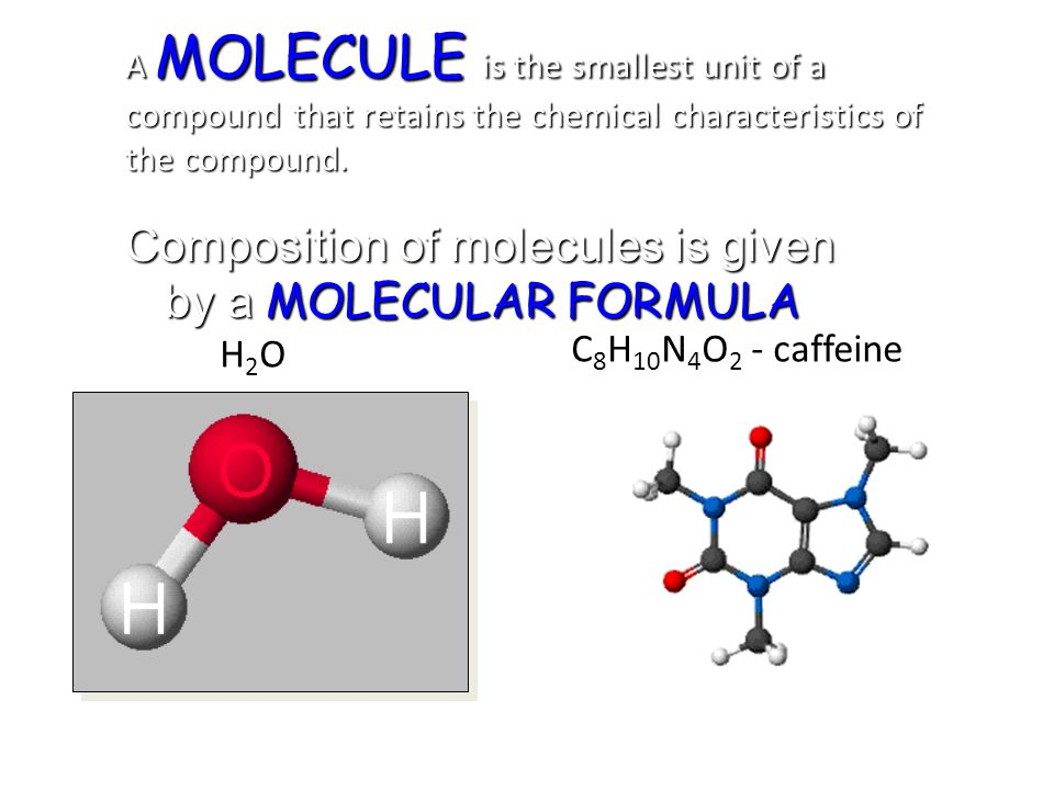 Composition of molecules is given by a MOLECULAR FORMULA