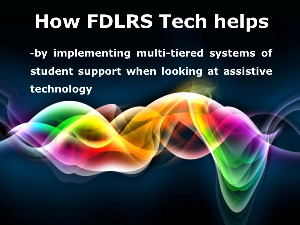 How FDLRS Tech helps -by implementing multi-tiered systems of student support when looking at assistive technology.