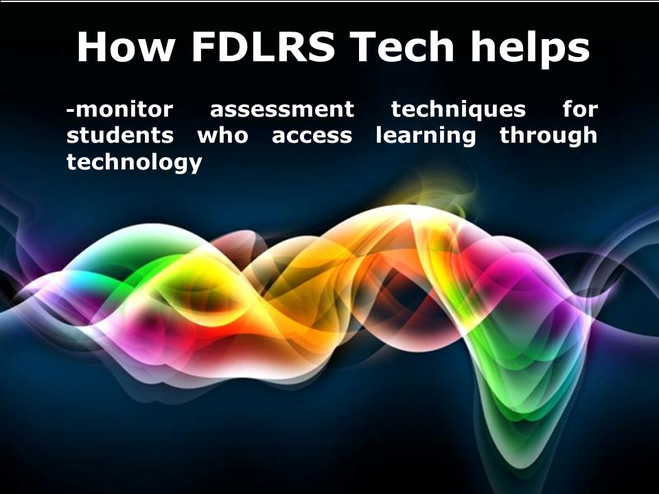 How FDLRS Tech helps -monitor assessment techniques for students who access learning through technology.