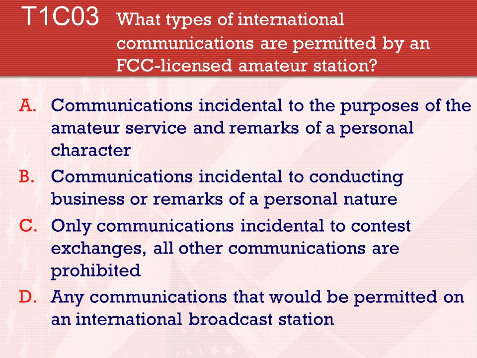 T1C03. What types of international. communications are permitted by an