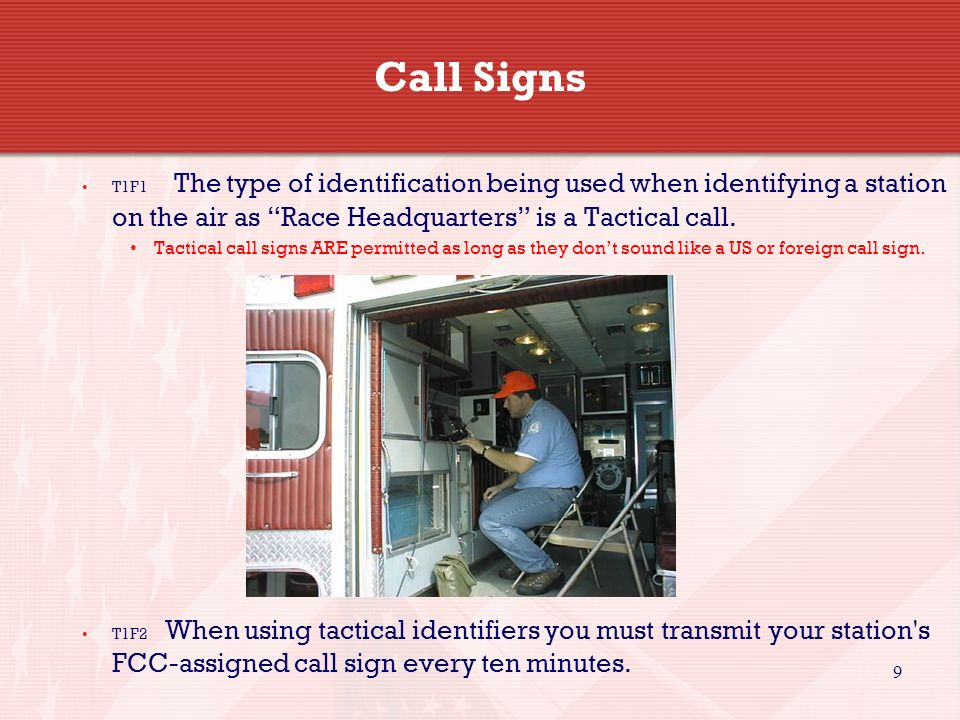 Call Signs T1F1 The type of identification being used when identifying a station on the air as Race Headquarters is a Tactical call.