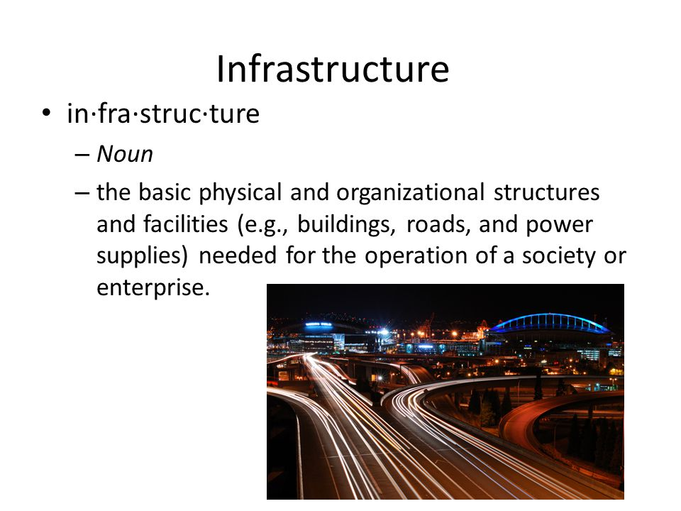 Infrastructure in·fra·struc·ture Noun