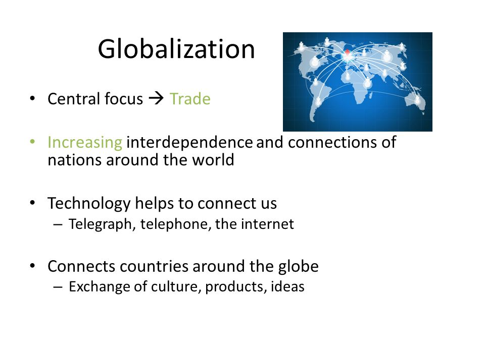 Globalization Central focus  Trade