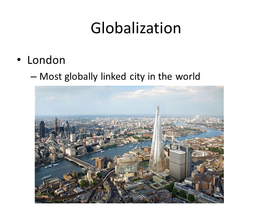 Globalization London Most globally linked city in the world