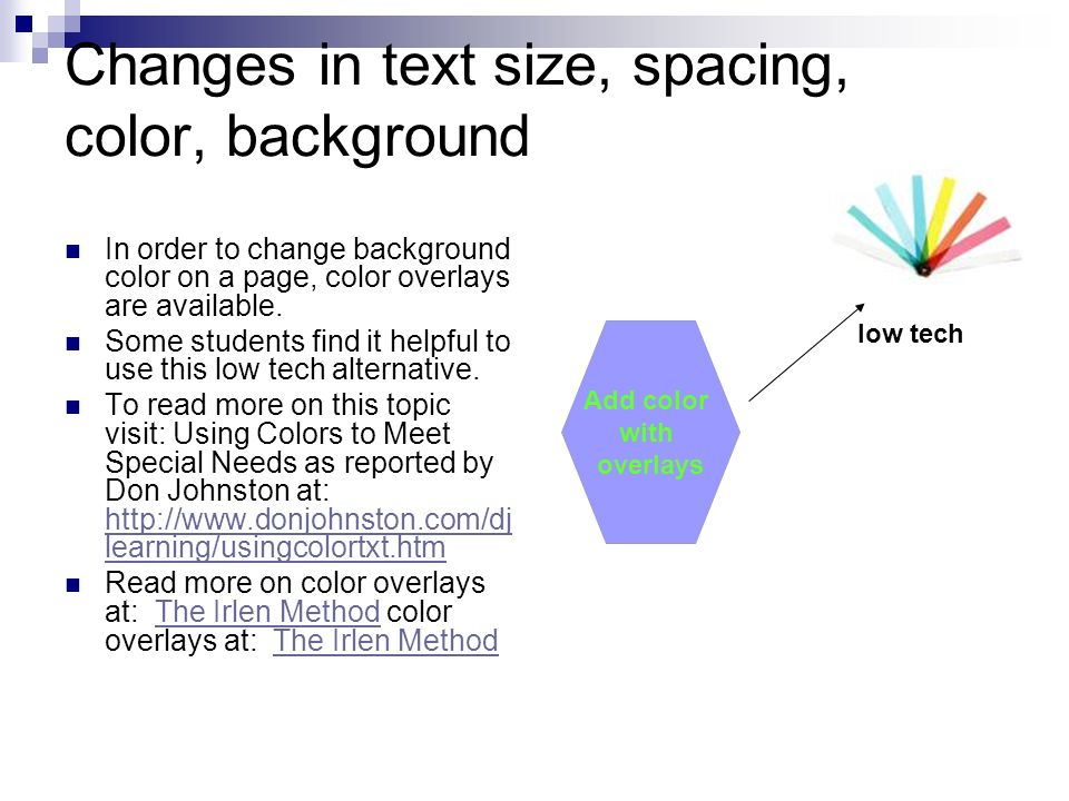 Changes in text size, spacing, color, background