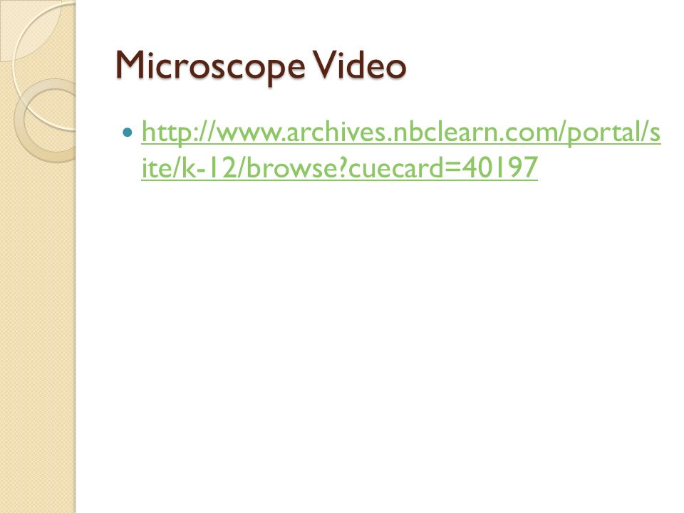 Microscope Video http://www.archives.nbclearn.com/portal/s ite/k-12/browse cuecard=40197