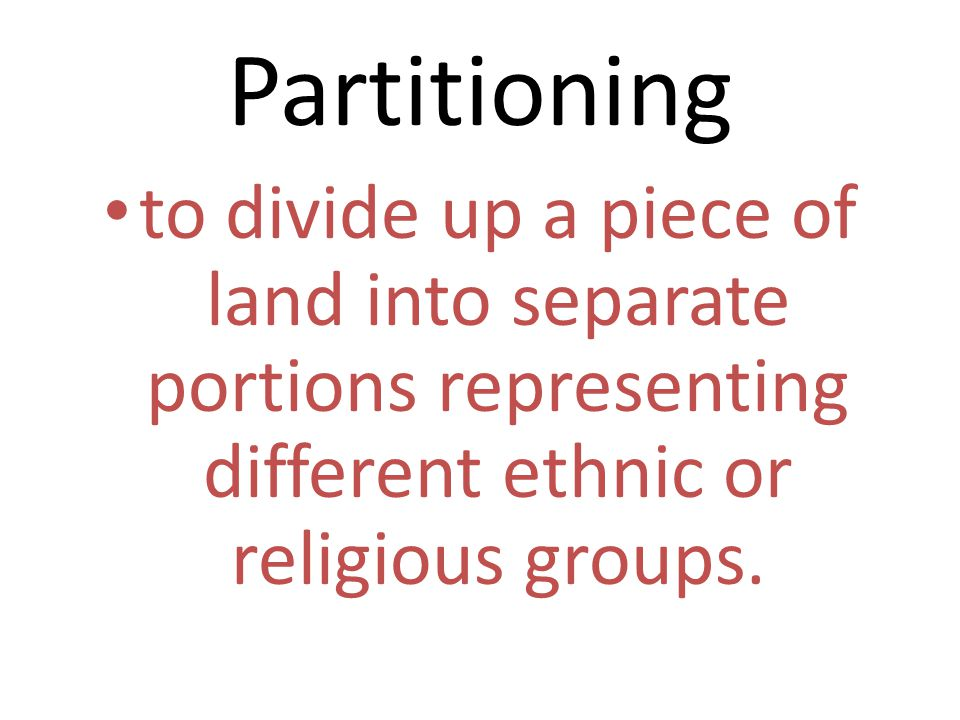 Partitioning to divide up a piece of land into separate portions representing different ethnic or religious groups.